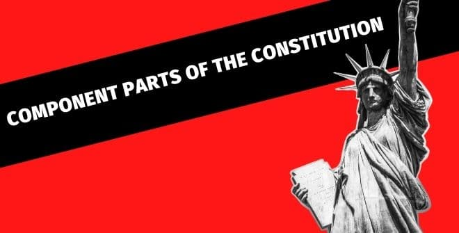 Component Parts of the Constitution