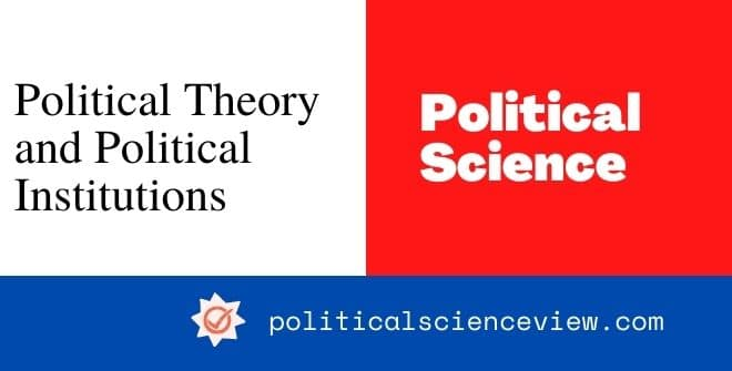 Political Theory and Political Institutions