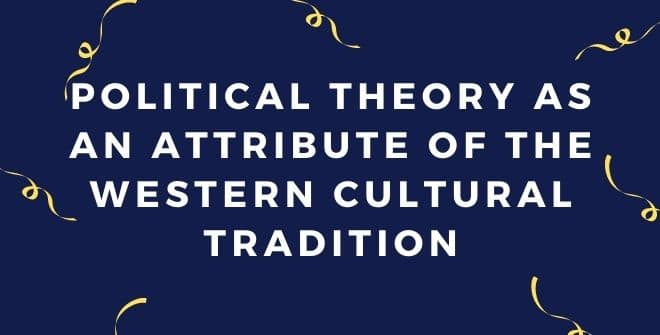 Political Theory as an Attribute of the Western Cultural Tradition