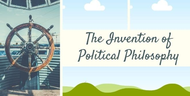 The Invention of Political Philosophy